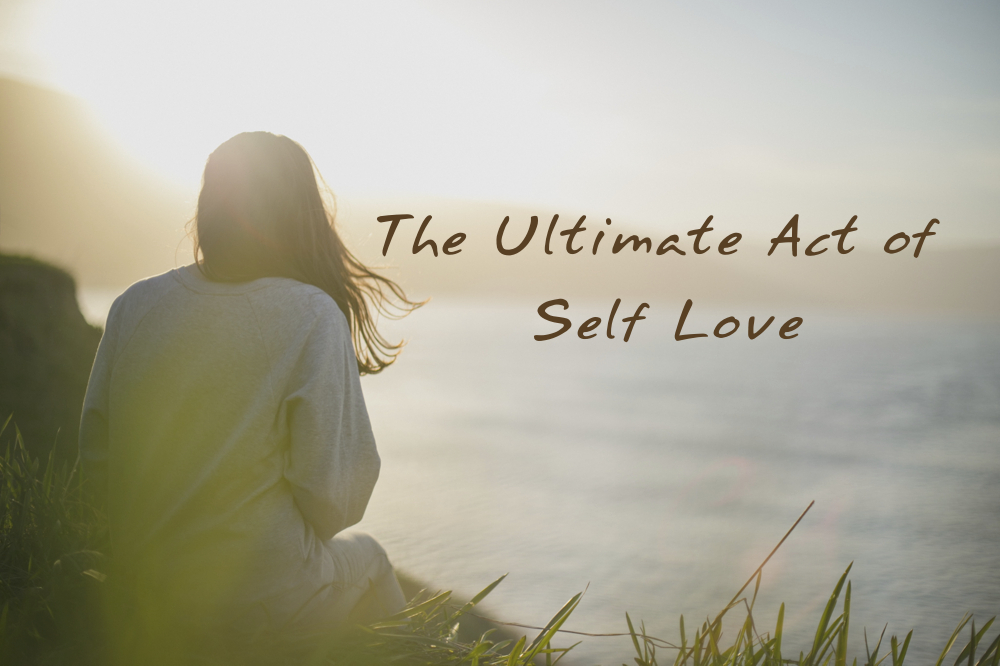 You are currently viewing The Ultimate Act of Self Love